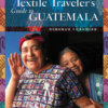 A Textile Traveler's Guide to Guatemala